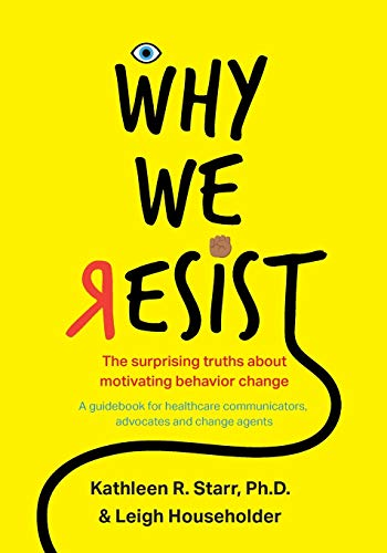 Why We Resist The Surprising Truths about Behavior