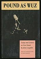 Pound As Wuz: Essays and Lectures on Ezra Pound