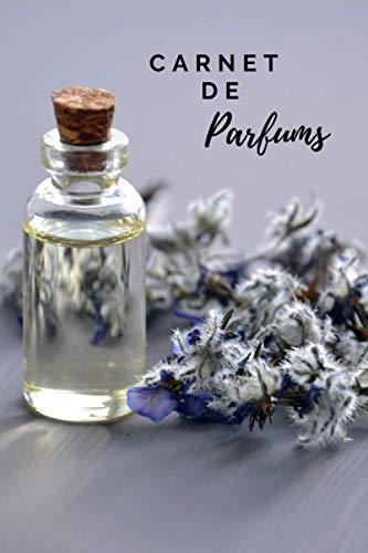 Carnet de Parfums: Carnet de Parfums à remplir I Carnet de Recettes de parfums I Carnet de recettes fait-maison I Carnet fait-maison