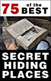 75 of the Best Secret Hiding Places: How to Outsmart Thieves Using Hidden Safes, Secret Storage Compartments, and More