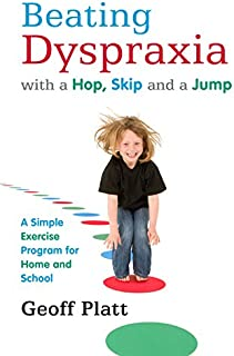 Beating Dyspraxia with a Hop, Skip and a Jump: A Simple Exercise Program for Home and School (English Edition)