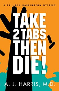 Take 2 Tabs Then Die: RX-A Prescription for Death (A Dr. Josh Harrington Mystery) (English Edition)