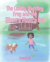 The Cuddly Wuddley Frog and the Slippery Dippery Dog