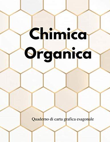Chimica organica Quaderno di carta grafica esagonale: Disegnare le strutture di chimica organica della piccola griglia, perfetto per gli studenti di chimica insegnante università organica