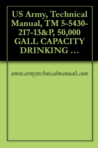 US Army, Technical Manual, TM 5-5430-217-13&P, 50,000 GALL CAPACITY DRINKING WATER TANK, ASSEMBLY, FABRIC, COLLAPSIBLE, (NSN 5430-01-106-9677) (English Edition)