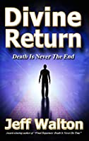 Divine Return: Death Is Never The End