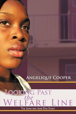 [(Looking Past the Welfare Line : The John and Jane Doe Story)] [By (author) Angelique Cooper] published on (July, 2009)