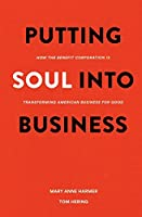 Putting Soul Into Business: How the Benefit Corporation is Transforming American Business for Good