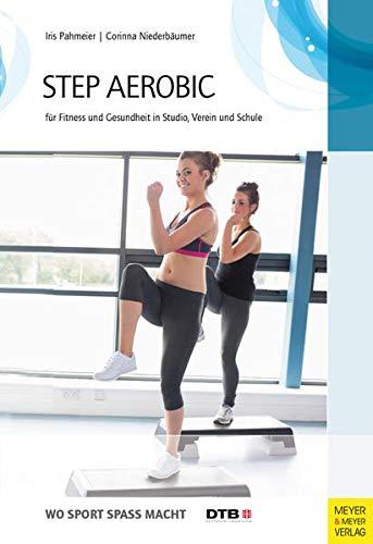 Step-Aerobic: Für Fitness und Gesundheit in Studio, Verein und Schule (Wo Sport Spaß macht)