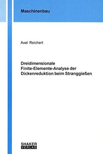 Dreidimensionale Finite-Elemente-Analyse der Dickenreduktion beim Stranggießen (Berichte aus dem Maschinenbau)