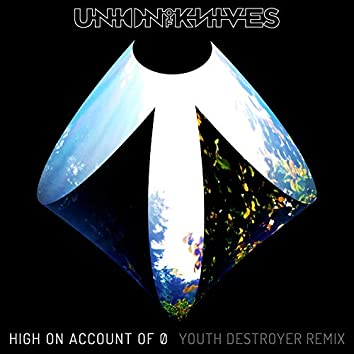High on Account of 0 (YOUTH Destroyer Remix)