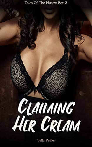 Claiming Her Cream (Tales Of The Hucow Bar Book 2)