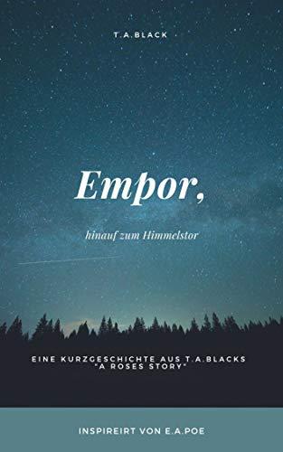 Empor: hinauf zum Himmelstor (Kurzgeschichten aus T.A.Blacks