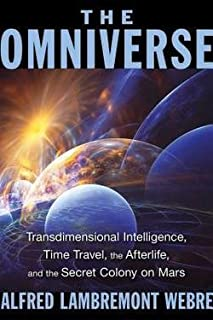Alfred Lambremont Webre: The Omniverse : Transdimensional Intelligence, Time Travel, the Afterlife, and the Secret Colony on Mars (Paperback); 2015 Edition