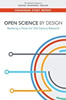 Open Science by Design: Realizing a Vision for 21st Century Research