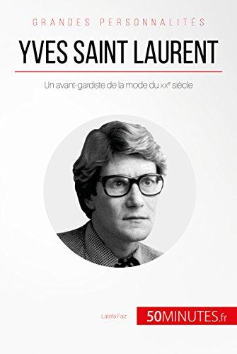 Yves Saint Laurent: Un avant-gardiste de la mode du XXe siècle (Grandes Personnalités) (French Edition)