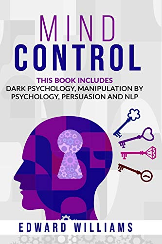Mind Control: 4 Books in 1: Dark Psychology, Manipulation by Psychology, Persuasion and NLP