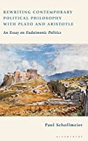 Rewriting Contemporary Political Philosophy With Plato and Aristotle: An Essay on Eudaimonic Politics
