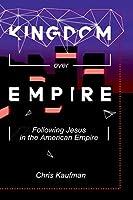 Kingdom Over Empire: Following Jesus in the American Empire