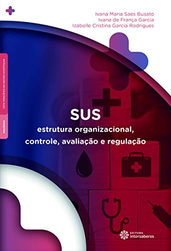 SUS: Estrutura organizacional, controle, avaliação e regulação