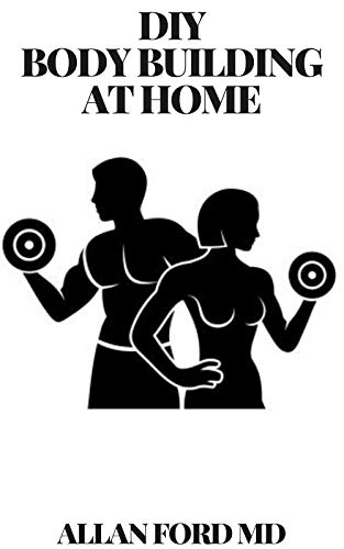 DIY BODY BUILDING AT HOME: The Ultimate Guide , Get Fit Fast At Home, Body Transformation