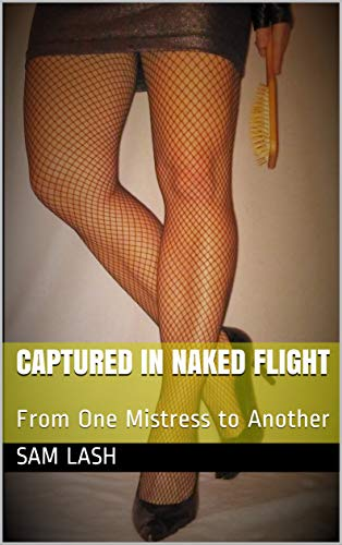 Captured in Naked Flight: From One Mistress to Another (English Edition)