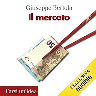Il mercato                   Di:                                                                                                                                 Giuseppe Bertola                               Letto da:                                                                                                                                 Donato Sbodio                      Durata:  4 ore e 38 min     1 recensione     Totali 5,0