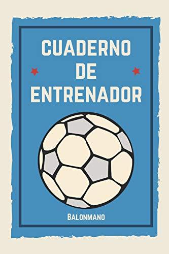 Cuaderno de Entrenador Balonmano: 110 Páginas para Planificar tus Entrenamientos de Balonmano   Regalo Perfecto para Entrenadores de Balonmano o Handball   Creado por Amantes del Balonmano