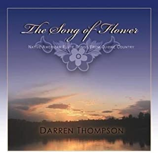 Darren Thompson, The Song of Flower, Native American Flute Songs from Ojibwe Country by Darren Thompson (2009-06-01)