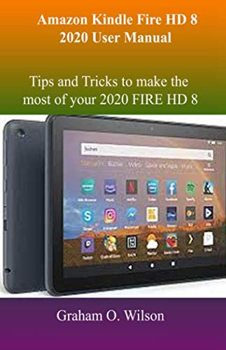 Amazon Kindle Fire HD 8 2020 User Manual: Tips and Tricks to make the most of your 2020 FIRE HD 8