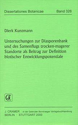 Untersuchungen zur Diasporenbank und des Samenflugs trocken-magerer Standorte als Beitrag zur Definition biotischer Entwicklungspotentiale (Dissertationes Botanicae)