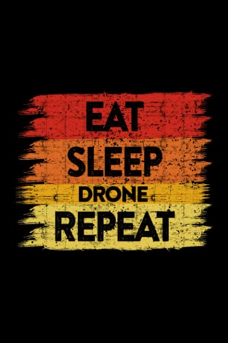 Drone - Eat Sleep Drone Repeat - Funny Quadcopter Festival Retro Style Lined Notebook Journal: Happy,Personal,2021,6x9 in,Business,Halloween,Bill,Christmas Gifts,2022,Meal,Thanksgiving