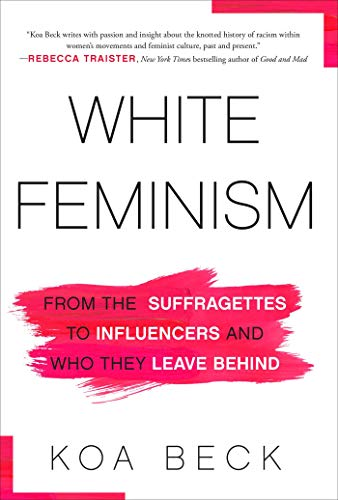 Image of White Feminism: From the Suffragettes to Influencers and Who They Leave Behind