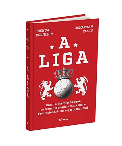 A Liga: Como A Premier League Se Tornou O Negócio Mais Rico E Revolucionário Do Esporte Mundial