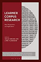 Learner Corpus Research: New Perspectives and Applications (Corpus and Discourse)