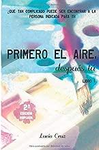 Primero el aire, después tú: ¿Qué tan complicado puede ser encontrar a la persona indicada para ti? (Spanish Edition)