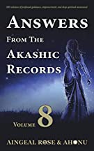 Answers From The Akashic Records - Vol 8: Practical Spirituality for a Changing World (Volume 8)