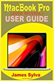 MACBOOK PRO (2020 MODEL) USER GUIDE: The Complete Step By Step Manual For Beginners And Seniors To Effectively Master Your New MacBook Pro And macOS Catalina With Screenshots And Over 50 Tips & Tricks
