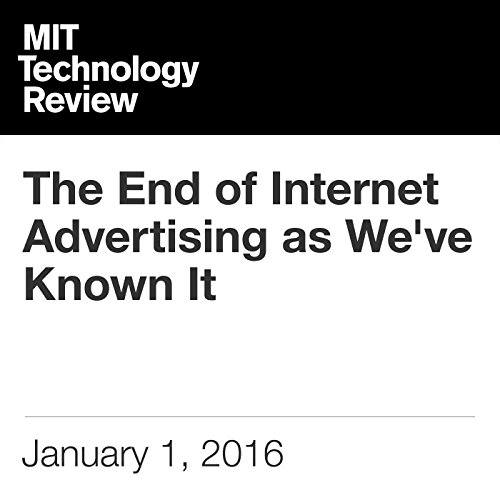 The End of Internet Advertising as We've Known It                   By:                                                                                                                                 Doc Searls                               Narrated by:                                                                                                                                 Todd Mundt                      Length: 8 mins     Not rated yet     Overall 0.0
