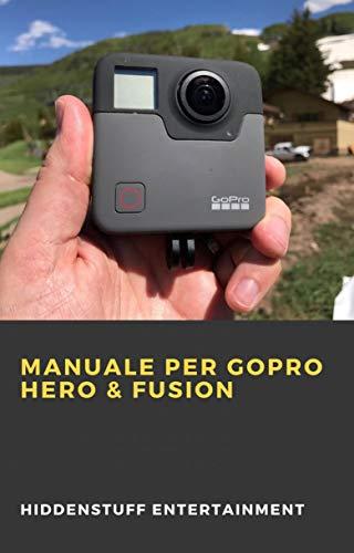 Manuale per GoPro Hero & Fusion (Italian Edition)