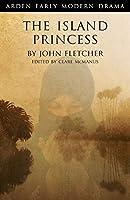 The Island Princess (Arden Early Modern Drama)
