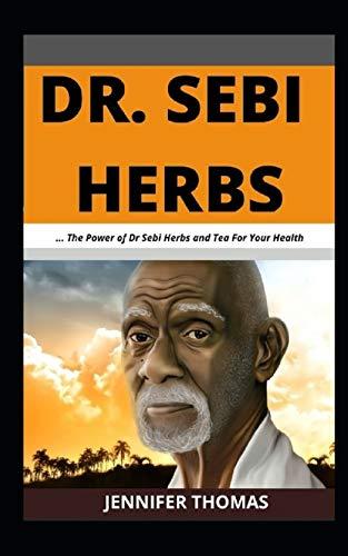 Dr. Sebi Herbs: ... The Power of Dr Sebi Herbs and Tea For Your Health