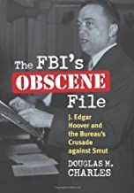 The FBI's Obscene File: J. Edgar Hoover and the Bureau's Crusade against Smut