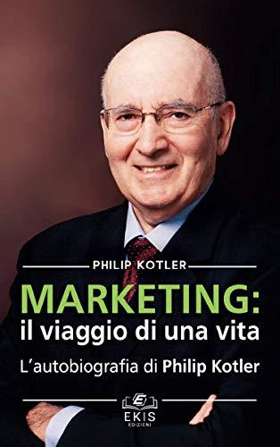 Marketing: il viaggio di una vita. L'autobiografia di Philip Kotler