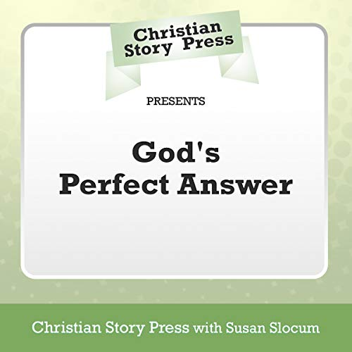 Christian Story Press Presents God's Perfect Answer                   By:                                                                                                                                 Christian Story Press,                                                                                        Susan Slocum                               Narrated by:                                                                                                                                 Annette Martin                      Length: 21 mins     Not rated yet     Overall 0.0