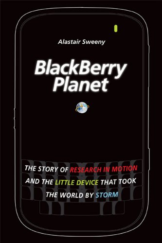 BlackBerry Planet: The Story of Research in Motion and the Little Device that Took the World by Storm (English Edition)