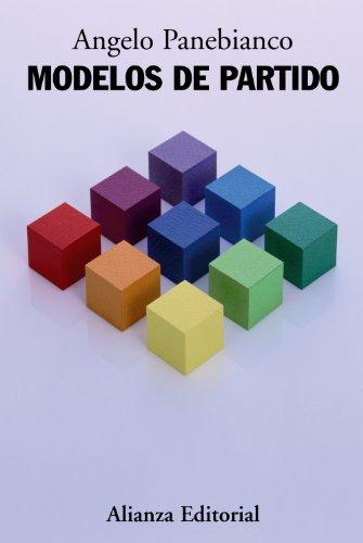 Modelos de partido: Organización y poder en los partidos políticos (Alianza Ensayo)