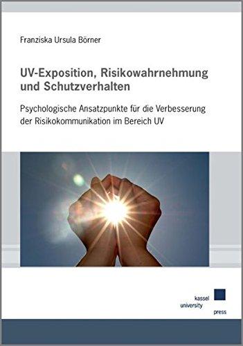 UV-Exposition, Risikowahrnehmung und Schutzverhalten: Psychologische Ansatzpunkte für die Verbesserung der Risikokommunikation im Bereich UV