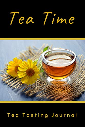 TEA TIME. Tea Tasting Journal: Keep Track of Every Detail: Brand, Varietal, Origin, Price, Brew Stats, Aroma, Flavour Wheel...   Tracking Notebook & Log book   Gifts for Real Tea Lovers.