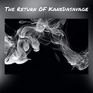 The Return OF KaneDasavage